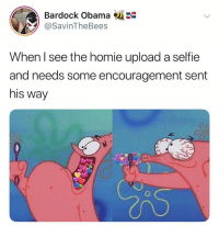 Homie, Obama, and Selfie: Bardock Obama  OSavinTheBees  When l see the homie upload a selfie  and needs some encouragement sent  his way Appreciate your homies