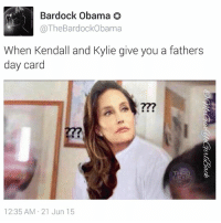 I'm sorry Ms. Jackson: Bardock Obama  @The Bardock Obama  When Kendall and Kylie give you a fathers  day card  12:35 AM 21 Jun 15 I'm sorry Ms. Jackson