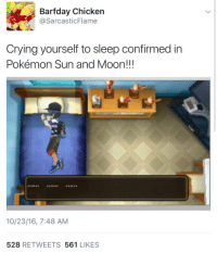 Crying, Dank, and Chicken: Barf day Chicken  @Sarcastic Flame  Crying yourself to sleep confirmed in  Pokémon Sun and Moon!!!  10/23/16, 7:48 AM  528  RETWEETS  561  LIKES