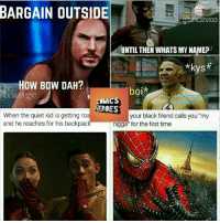 "😂 This Guy Posts the Most Savage Comic Memes 😍. FOLLOW HIM NOW! ↪@comicssheroes↩ ↪@comicssheroes↩ ↪@comicssheroes↩ ↪@comicssheroes↩: BARGAIN OUTSIDE  UNTIL THEN WHATS MY NAMEO  *kys*  HOW BOW DAH?  boi*  get  COMICS  HEROES  When the quiet kid is getting roa  your black friend calls you ""my  and he reaches for his backpack  nigga for the first time 😂 This Guy Posts the Most Savage Comic Memes 😍. FOLLOW HIM NOW! ↪@comicssheroes↩ ↪@comicssheroes↩ ↪@comicssheroes↩ ↪@comicssheroes↩"
