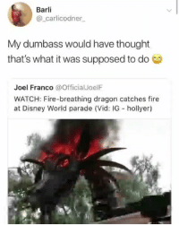 @pubity was voted 'best meme account on Instagram' 😂: Barli  @_carlicodner  My dumbass would have thought  that's what it was supposed to do  Joel Franco @OfficialJoelF  WATCH: Fire-breathing dragon catches fire  at Disney World parade (Vid: IG hollyer) @pubity was voted 'best meme account on Instagram' 😂