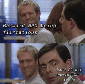 D&D Memes on a Friday in November: Barmaid NPC being  flirtatious  @dnd memes1  Bard PC not  knowing what  to do D&D Memes on a Friday in November