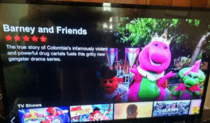 rage-comics-base:  Jesus, this show looks pretty intense.: Barney and Friends  The true story of Colombia's infamously violent  and powerful drug cartels fuels this gritty new  gangster drama series.  TV Shows rage-comics-base:  Jesus, this show looks pretty intense.