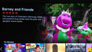 The Netflix descriptions are really out there: Barney and Friends  The true story of Colombia's infamously violent  and powerful drug cartels fuels this gritty new  gangster drama series.  TV Shows  ARY  IONS The Netflix descriptions are really out there