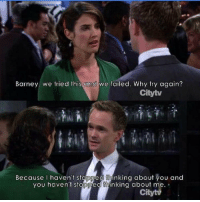 Barney, Memes, and 🤖: Barney we tried this and we failed. Why try again?  Citytv  Because I haven't stopped thinking about you and  you haven't stopped thinking about me. Barney 😍😭 #HIMYM https://t.co/YtHsTPtmU4