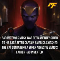 America, Facts, and Hype: BARON ZEMOTSMASK WAS PERMANENTLY GLUED  TO HIS FACE AFTER CAPTAIN AMERICA SMASHED  THE VAT CONTAINING A SUPER ADHESIVE ZEMO'S  FATHER HAD INVENTED |- The super adhesive then glued the mask to his face🤷🏻‍♀️ -| - - - - marvel marveluniverse dccomics marvelcomics dc comics hero superhero villain xmen apocalypse xmenapocalypse geekhype hype doctorstrange spiderman deadpool meme captainamerica ironman teamcap teamstark teamironman civilwar captainamericacivilwar marvelfact marvelfacts fact facts