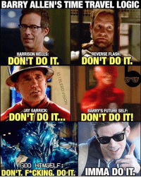 Batman, Future, and Jay: BARRY ALLENIS TIME TRAVEL LOGIC  HARRISON WELLS:  REVERSE FLASH  DONT DO IT  DONT DO IT  JAY GARRICK:  BARRY'S FUTURE SELF:  DONT DOIT..  DONT DO IT!  GOD HIMSELF  DONT F*CKING. DOT IMMA DO IT waybackwednesday: Barry Allen is like that kid that wants to touch the stove even though it's hot... it doesn't matter what you say to him (or even who says it), he's still gonna do it. 😂 -- 🚨 And be sure to listen to the latest episode of Blerd Vision [LINK IN BIO] for our JohnWick2 Review and more Batman news!