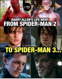 😂😂 Via: @Blerd.Vision: BARRY ALLEN'S LIFE WENT  FROM SPIDER-MAN 2  IGIBLERDIVISION  TO SPIDER-MAN 3. 😂😂 Via: @Blerd.Vision