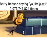 "Idky I find this satisfying 😬 Via @nochillvines: Barry Benson saying ""ya like jazz?""  1,073,741.824 times Idky I find this satisfying 😬 Via @nochillvines"