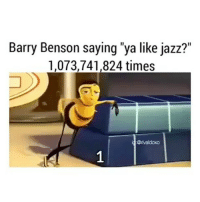 "we watched the bee movie in biology today: Barry Benson saying ""ya like jazz?""  1,073,741,824 times  Orivaldoxo we watched the bee movie in biology today"