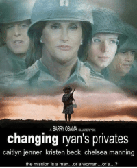 Caitlyn Jenner: BARRY OBAMAK  changing ryan's privates  caitlyn jenner kristen beck chelsea manning  the mission is a man...or a woman...or a...?