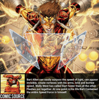 Batman, Disney, and Facts: Bart Allen can easily surpass the speed of light, can appear  invisible, create vortexes with his arms, lend and borrow  speed. Wally West has called Bart faster than all the other  Flashes put together. At one point in his life Bart Contained  the entire Speed Force in himself.  COMIC SOURCE Faster then all the Flashes 😲 ________________________________________________________ BartAllen GreenLantern WonderWoman JusticeLeague DC Superman Batman Supergirl DCEU Joker Flash Cyborg DarthVader Aquaman Robin MartianManhunter Deadpool Like Spiderman Rebirth DCRebirth Like4Like Facts Comics BvS StarWars Marvel CW Disney DCComics