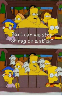 Stic: Bart can we st  for rag on a stic