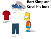 "<p>Steal his look via /r/dank_meme <a href=""http://ift.tt/2gUU1MH"">http://ift.tt/2gUU1MH</a></p>: Bart Simpson:  Steal his look!  Blue Adidas Yeezy Boost 350  $35,000  Red Ralph Lauren Polo  $45,990  u/andefir  Blue Timberland Cargo Short:s  3,500,790 <p>Steal his look via /r/dank_meme <a href=""http://ift.tt/2gUU1MH"">http://ift.tt/2gUU1MH</a></p>"