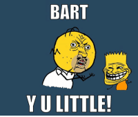 top notch simpsons memes fresh from 9gag coming your way: BART  YU LITTLE! top notch simpsons memes fresh from 9gag coming your way