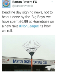 Memes, Big Boy, and Big Boys: Barton Rovers FC  Cabartonroversfc  Deadline day signing news, not to  be out done by the Big Boys we  have spent £6.99 at Homebase on  a new rake #NonLeague its how  we roll  BARTON ROVER FOOTBALL CLIR  rkwear Ltd  Prestige  82 883222  Tel 01582 883222 Got to love non league football... 😂