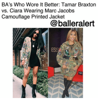 "BA's Who Wore It Better: Tamar Braxton vs. Ciara Wearing Marc Jacobs Camouflage Printed Jacket - blogged by @peachkyss ⠀⠀⠀⠀⠀⠀⠀ ⠀⠀⠀⠀⠀⠀⠀ There is nothing wrong with a friendly fashion battle among the celebs. There are many celebs that have been seen out and about in some of the same haute pieces. The pieces are possibly the hottest and trendiest items in Hollywood. In today's showcase of Baller Alert's Who Wore It Better, we have TamarBraxton and Ciara wearing MarcJacobs Camouflage Printed Jacket. ⠀⠀⠀⠀⠀⠀⠀ ⠀⠀⠀⠀⠀⠀⠀ Earlier this year, Tamar Braxton was spotted making promo rounds in New York City wearing a $1,500 Marc Jacobs Camouflage Printed Jacket paired with Christian Louboutin boots. Tamar opted to wear the jacket as dress and styling it with a Gucci ""Double G"" belt. ⠀⠀⠀⠀⠀⠀⠀ ⠀⠀⠀⠀⠀⠀⠀ Recently, Ciara wore the same Marc Jacobs jacket with a black mini dress and combat boots. Both ladies took street style to another level. The looks are great examples of transitioning the same piece from day to night. ⠀⠀⠀⠀⠀⠀⠀ ⠀⠀⠀⠀⠀⠀⠀ Military style with a Marc Jacobs twist—this oversized hooded anorak is adorned with an array of pins and patches as a playful throwback to '80s fashion. Made from substantial cotton twill, it's printed in a rugged camouflage motif and enzyme washed for a lived-in look. ⠀⠀⠀⠀⠀⠀⠀ ⠀⠀⠀⠀⠀⠀⠀ The camouflage jacket features a hidden zip button closure with attached drawstring hood, long sleeves with single-button cuffs, and front button-flap pockets. ⠀⠀⠀⠀⠀⠀⠀ ⠀⠀⠀⠀⠀⠀⠀ Who do think rocked the Marc Jacobs Camouflage Printed Jacket: Tamar Braxton vs. Ciara? BallerificFashion: BA's Who Wore lt Better: Tamar Braxton  vs. Ciara Wearing Marc Jacobs  Camouflage Printed Jacket  @balleralert  ESS BA's Who Wore It Better: Tamar Braxton vs. Ciara Wearing Marc Jacobs Camouflage Printed Jacket - blogged by @peachkyss ⠀⠀⠀⠀⠀⠀⠀ ⠀⠀⠀⠀⠀⠀⠀ There is nothing wrong with a friendly fashion battle among the celebs. There are many celebs that have been seen out and about in some of the same haute pieces. The pieces are possibly the hottest and trendiest items in Hollywood. In today's showcase of Baller Alert's Who Wore It Better, we have TamarBraxton and Ciara wearing MarcJacobs Camouflage Printed Jacket. ⠀⠀⠀⠀⠀⠀⠀ ⠀⠀⠀⠀⠀⠀⠀ Earlier this year, Tamar Braxton was spotted making promo rounds in New York City wearing a $1,500 Marc Jacobs Camouflage Printed Jacket paired with Christian Louboutin boots. Tamar opted to wear the jacket as dress and styling it with a Gucci ""Double G"" belt. ⠀⠀⠀⠀⠀⠀⠀ ⠀⠀⠀⠀⠀⠀⠀ Recently, Ciara wore the same Marc Jacobs jacket with a black mini dress and combat boots. Both ladies took street style to another level. The looks are great examples of transitioning the same piece from day to night. ⠀⠀⠀⠀⠀⠀⠀ ⠀⠀⠀⠀⠀⠀⠀ Military style with a Marc Jacobs twist—this oversized hooded anorak is adorned with an array of pins and patches as a playful throwback to '80s fashion. Made from substantial cotton twill, it's printed in a rugged camouflage motif and enzyme washed for a lived-in look. ⠀⠀⠀⠀⠀⠀⠀ ⠀⠀⠀⠀⠀⠀⠀ The camouflage jacket features a hidden zip button closure with attached drawstring hood, long sleeves with single-button cuffs, and front button-flap pockets. ⠀⠀⠀⠀⠀⠀⠀ ⠀⠀⠀⠀⠀⠀⠀ Who do think rocked the Marc Jacobs Camouflage Printed Jacket: Tamar Braxton vs. Ciara? BallerificFashion"