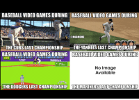 Video games have come a looooooong way: BASEBALL VIDEO GAMESDURING BASEBALL VIDEO GAMES DURING  @MLBMEME  THE CUBS LAST CHAMPIONSHIP  THEYANKEES LAST CHAMPIONSHIP  BASEBALL VIDEO GAMES BASEBALL VIDEOGAMES DURING  mebius  No Image  Available  So  THE DODGERS LASTCHAMPIONSHIP THE MARINERS LASTCHAMPIONSHIP Video games have come a looooooong way