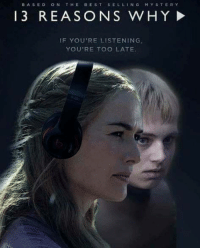 """""""Cersei Lannister, welcome to your tape."""" 😂😂: BASED ON THE BEST SELLING  MYSTERY  13 REASONS WHY!  IF YOU'RE LISTENING  YOU'RE TOO LATE """"Cersei Lannister, welcome to your tape."""" 😂😂"""