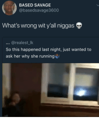 BrOoOoOOo NoOoOO noO0ooO0o The scent that lingers after a nice rain is called petrichor ☔ uk england newyork: BASED SAVAGE  @basedsavage3600  What's wrong wit y'all niggas  @realest_lk  So this happened last night, just wanted to  ask her why she runningii BrOoOoOOo NoOoOO noO0ooO0o The scent that lingers after a nice rain is called petrichor ☔ uk england newyork