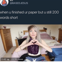 Bailey Jay, Cats, and Dank: @BASEDJESUS  when u finished ur paper but u still 200  words short  0:40 I.. 227K views Don't scroll by without telling me what period y'all in? @larnite • ➫➫➫ Follow @Staggering for more funny posts daily! • (Ignore: memes dank funny cats insta love me goals happy love twitter)