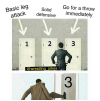 Memes, Wrestling, and Jokes: Basic leg  ttacK  eg Solid  Go for a throw  defensive immediately  1  2  3  @wrestling_jokes  3 Check out this non tie lat drop 🙌🏻🔥