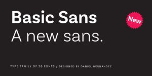 grawly:oh fuck its new sans: Basic Sans  A new sans  New  TYPE FAMILY OF 28 FONTS DESIGNED BY DANIEL HERNANDEZ grawly:oh fuck its new sans