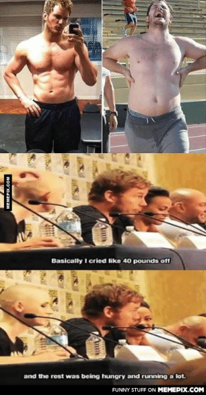 Chris Pratt reveals his weight loss regimenomg-humor.tumblr.com: Basically I cried like 40 pounds off  and the rest was being hungry and running a lot.  FUNNY STUFF ON MEMEPIX.COM  MEMEPIX.COM Chris Pratt reveals his weight loss regimenomg-humor.tumblr.com