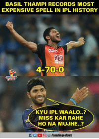 #BasilThampi #RCBvSRH: BASIL THAMPI RECORDS MOST  EXPENSIVE SPELL IN IPL HISTORY  RED  FM  4-70-0  AUGHING  KYU IPL WAALO..?  MISS KAR RAHE  HO NA MUJHE..?  f /laughingcolours #BasilThampi #RCBvSRH