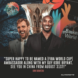 """Kobe Bryant, China, and World Cup: Baske  World  """"SUPER HAPPY TO BE NAMED A [FIBA WORLD CUP  AMBASSADOR ALONG WITH MY GUY KOBE BRYANT  SEE YOU IN CHINA FROM AUGUST 31ST!  DIRK NOWITZK We're happy for you too, Dirk 🙂 -- Follow @MavsNationCP if you're a real Mavs fan!"""