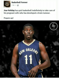 Basketball, Brains, and Pregnant: Basketball Forever  1 hr  Jrue Holiday has quit basketball indefinitely to take care of  his pregnant wife who has developed a brain tumour.  Prayers up!  BF  W ORLEAN prayers for his wife 🙏🙏🙏  - LabsKoh2
