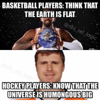 Basketball, Hockey, and Kyrie Irving: BASKETBALLPLAYERS THINK THAT  THE EARTHIS FLAT  gic  HOCKEY  PLAYERS: KNOWITHATITHE  UNIVERSEIS HUMONGOUS BIG Kyrie Irving thinks the earth is flat and planets are made up 😂😂 Even Bryz knows the universe is humonguous big! Tag a basketball fan! - nhl hockey nba basketball minnesotawild philadelphiaflyers