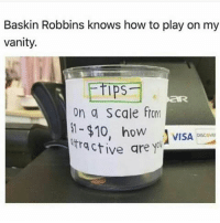 Memes, Baskin Robbins, and How To: Baskin Robbins knows how to play on my  vanity.  ps  on g scale ftom  ctive qre y I'll put a solid $5 bill