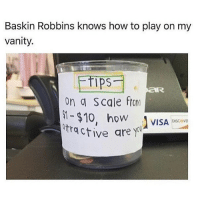 Af, Memes, and Baskin Robbins: Baskin Robbins knows how to play on my  vanity.  ps  on a Scale ftom  oW  VISA OiSCOVE  DISCOVE  ctive are y 😂Wow clever AF