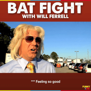 10 years ago Will Ferrell challenged Craig Robinson to a Bat Fight. It's a game of honor and diplomacy.: BAT FIGHT  WITH WILL FERRELL  WAL  Feeling so good  FUNNY  영DIE 10 years ago Will Ferrell challenged Craig Robinson to a Bat Fight. It's a game of honor and diplomacy.