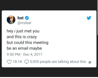 Crazy, Email, and Bat: bat  @mzbat  hey i just met you  and this is crazy  but could this meeting  be an email maybe  9:50 PM -Dec 4, 2017  18.1K  5,905 people are talking about this