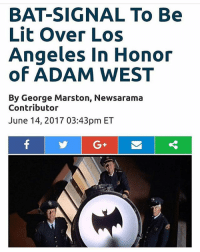 Amazing 👏👏: BAT-SIGNAL To Be  Lit over Los  Angeles in Honor  of ADAM WEST  By George Marston, Newsarama  Contributor  June 14, 2017 03:43pm ET Amazing 👏👏