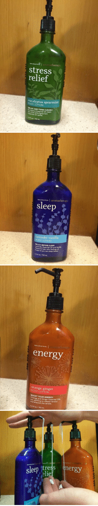 School got me like https://t.co/tMmcln6TLm: Bath&Body Wona  thera  Stress  relief  eucalyptus spearmint  LOTION  RELAx AND THINK cLEARLY,  mind Essential clears  while Spearmint  Oil uplifts.  6s fl oz, 192 mL   Bath&  Woks I aromatherapy  Sleep  lavender vanilla  BODY LOTION  RELAx BEFORE vender Essential oil and Vanilla  Absolute help calm feelings of  ess so you can sleep better.  6.5 fl oz 192 mL   Bath&Body Works  energy  orange ginger  LOTION  orange and G  Essential oils  to and sharpen release tension  the senses.  6.5 oz 192 mL  fl  Sleep elie  nergy  laven School got me like https://t.co/tMmcln6TLm