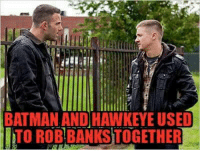 Just in case you didn't know...now you know -Batman #gothamcitymemes: BATMAN AND HAWKEYE USED  TO ROB BANKS TOGETHER Just in case you didn't know...now you know -Batman #gothamcitymemes