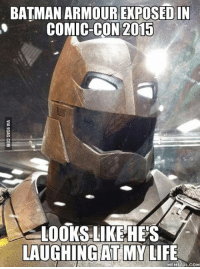 Y U DO DIS, Batman? I want to be there too. #ComicCon2015 http://9gag.com/gag/aApPL9d?ref=fbp: BATMAN ARMOUR EXPOSED IN  COMIC-CON 2015  LOOKS LIKE HES  LAUGHING MY LIFE  MEME FUL COM Y U DO DIS, Batman? I want to be there too. #ComicCon2015 http://9gag.com/gag/aApPL9d?ref=fbp