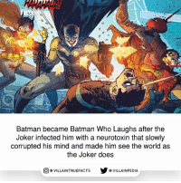 Batman, Joker, and Memes: Batman became Batman Who Laughs after the  Joker infected him with a neurotoxin that slowly  corrupted his mind and made him see the world as  the Joker does  回@VILLA IN TRUEFACTS  步@VILLA IN PEDI This happened after Batman killed the Joker, that's how he was infected. DCComics Batman Joker Geek Like Dcmetal