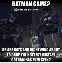 "Batman, Memes, and Watch Out: BATMAN GAME?  ustice.leaque.memes  OR ARE BATS AND NIGHTWING ABOUT  TO DROP THE HOTTEST MIXTAPE  GOTHAM HAS EVER SEEN?  "" Oh no. Better watch out! -Amethyst (Daily Promotion: Check out my other account @nerdythingsjust for justnerdythings 😜)"