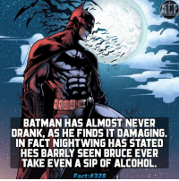 - Another reason for men it being able to be the Bat. Credit: @dailycomicfacts • • - QOTD?!: Best Batman storyline?!: BATMAN HAS ALMOST NEVER  DRANK, AS HE FINDS IT DAMAGING.  IN FACT NIGHTWING HAS STATED  HES BARRLY SEEN BRUCE EVER  TAKE EVEN A SIP OF ALCOHOL.  Fact: 328 - Another reason for men it being able to be the Bat. Credit: @dailycomicfacts • • - QOTD?!: Best Batman storyline?!