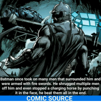 C'mon Bruce, that's animal cruelty _____________________________________________________ - - - - - - - Batman BruceWayne Nightwing Flash Robin Aquaman Superman MartianManhunter Joker GreenLantern WonderWoman HarleyQuinn Deadshot DeathStroke GreenArrow JusticeLeague BvS SuicideSquad BenAffleck EzraMiller Cyborg DCComics DC DCRebirth Rebirth ComicFacts Comcis Facts Like4Like Like: Batman once took on many men that surrounded him and  were armed with fire swords. He shrugged multiple men  off him and even stopped a charging horse by punching  it in the face, he beat them all in the end.  COMIC SOURCE C'mon Bruce, that's animal cruelty _____________________________________________________ - - - - - - - Batman BruceWayne Nightwing Flash Robin Aquaman Superman MartianManhunter Joker GreenLantern WonderWoman HarleyQuinn Deadshot DeathStroke GreenArrow JusticeLeague BvS SuicideSquad BenAffleck EzraMiller Cyborg DCComics DC DCRebirth Rebirth ComicFacts Comcis Facts Like4Like Like
