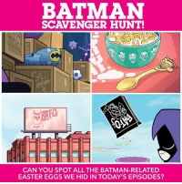 Here's a headstart! Find the exact number of Batman-related easter eggs all day for a chance to win some sweet prizes! Comment below to enter. ::: Offer open to legal residents of the 50 US, age 13+ only. Delivery may take 4-5 weeks. Ends when a winner have been selected. Void where prohibited.: BATMAN  SCAVENGER HUNT!  CAN YOU SPOT ALL THE BATMAN-RELATED  EASTER EGGS WE HID IN TODAY'S EPISODES? Here's a headstart! Find the exact number of Batman-related easter eggs all day for a chance to win some sweet prizes! Comment below to enter. ::: Offer open to legal residents of the 50 US, age 13+ only. Delivery may take 4-5 weeks. Ends when a winner have been selected. Void where prohibited.