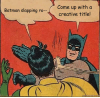Batman, Ups, and Batman Slap: Batman slapping ro--  Come up with a  creative title Come on guys
