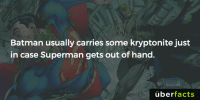 Batman, Instagram, and Memes: Batman usually carries some kryptonite just  in case Superman gets out of hand  überfacts https://www.instagram.com/uberfacts/