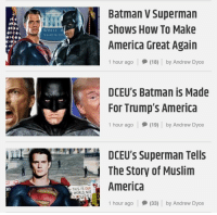 "Ali, America, and Batman: Batman V Superman  Shows How To Make  America Great Again  1 hour ago (18 by Andrew Dyce  ALI  WHITE H  DCEU'S Batman is Made  For Trump's America  1 hour ago | (19) by Andrew Dyce  DCEU's Superman Tells  The Story of Muslim  America  RI  THIS IS OUR  WORLD, NOT  1 hour ago (33) by Andrew Dyce <p><a href=""http://markhamillz.tumblr.com/post/164751416896/anyways-i-want-to-die"" class=""tumblr_blog"">markhamillz</a>:</p>  <blockquote><p>Anyways, I want to die.</p></blockquote>  <p>What am I looking at?</p>"