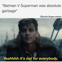 """Don't knock it until you try it. ~Green Arrow: """"Batman V Superman was absolute  garbage""""  @justice league. memes  Yeahhhh it's not for everybody. Don't knock it until you try it. ~Green Arrow"""