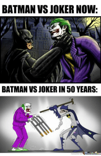 And it'll still be awesome- Darkseid #GothamCityMemes: BATMAN VS JOKER NOW  BATMAN VS JOKER IN 50 YEARS: And it'll still be awesome- Darkseid #GothamCityMemes